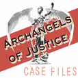 Archangels of Justice Case Files show