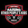 Raising Other People's Kids Podcast | Insights and Interviews that Encourage and Empower with your host Charles Brown show
