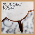 Soul Care House Podcast show