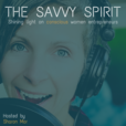 The Savvy Spirit Podcast | Get Inspired! | Weekly interviews with Conscious Women Entrepreneurs who are making our world a better place show