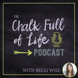 The Chalk Full of Life Podcast™ with Kelli Wise: Live your best teacher life. show