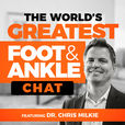 The World's Greatest Foot & Ankle Chat with Dr. Chris Milkie show