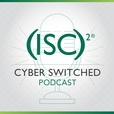 Cyber Switched by (ISC)² show