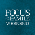 Focus on the Family Weekend show
