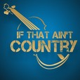 If That Ain't Country show