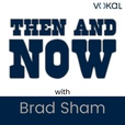 Then and Now with Brad Sham show
