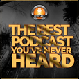 The Best Podcast You've Never Heard show