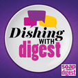 Dishing With Digest - Soap Opera Digest News and Exclusive Interviews show