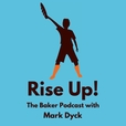 Rise Up! The Baker Podcast with Mark Dyck show