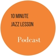 The 10 Minute Jazz Lesson Podcast show