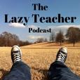 The Lazy Teacher Podcast show