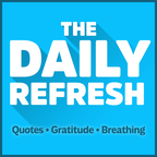 The Daily Refresh | Quotes - Gratitude - Guided Breathing show