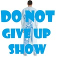Do Not Give Up show