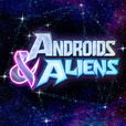 Androids & Aliens show