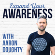 The Expand Your Awareness Podcast with Aaron Doughty show