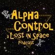 Alpha Control: a Lost in Space Podcast show
