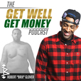 The Get Well Get Money Podcast show
