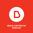 Build A Better Us Podcast show