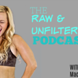 the raw and unfiltered show with Mackenzie McKee show