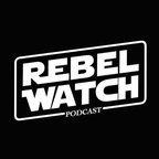 Rebel Watch: A STAR WARS Podcast show