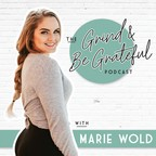 The Grind & Be Grateful Podcast with Marie Wold show