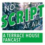 No Script At All - A Terrace House Fancast show