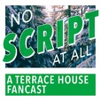 No Script At All - A Terrace House Podcast show