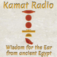 Kamat Radio - Wisdom for the Ear from Ancient Egypt show