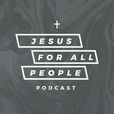Jesus For All People Podcast show