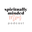 Spiritually Minded Mom Podcast show