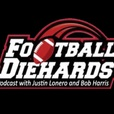 The Football Diehards Podcast with Justin Lonero and Bob Harris show