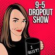 9-5 Dropout Show show