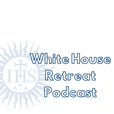 White House Retreat Podcast show