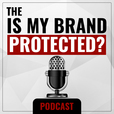 The Is My Brand Protected?  Podcast show