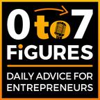Zero to Seven Figures Entrepreneur Podcast - Entrepreneur Tips & Entrepreneur Tactics show