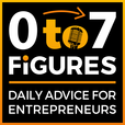 Zero to Seven Figures Entrepreneur Podcast - Entrepreneur Tips & Entrepreneur Tactics show