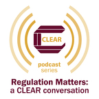 Regulation Matters: a CLEAR conversation show