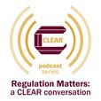 Regulation Matters: a CLEAR conversation show