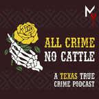All Crime No Cattle - A Texas True Crime Podcast show