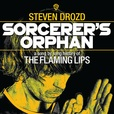 Sorcerer's Orphan: A Song By Song History of the Flaming Lips show