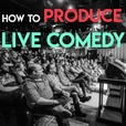 How To Produce Live Comedy show
