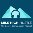 Mile High Hustle: The Denver Startup Week Podcast show