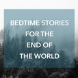 Bedtime Stories for the End of the World show