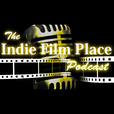 The Indie Film Place Podcast - Filmmaking / Indie Film / Filmmakers / Independent Film show