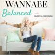 The Wannabe Balanced Mom Podcast: Balance | Purpose | Motherhood | Healthy Lifestyle | Business show