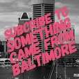 """""""Something...came from Baltimore"""" show"""