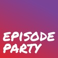 Episode Party show