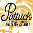 Potluck: A Podcast about Southern Culture show