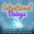 Intentional Beings & The Seven Simple Steps | The Innate Guide to Co-Creations & Self-Realization show