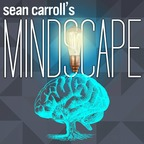 Sean Carroll's Mindscape: Science, Society, Philosophy, Culture, Arts, and Ideas show